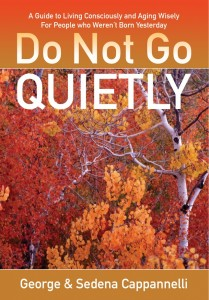 Do Not Go Quietly - A Guide to Living Consciously & Aging Wisely